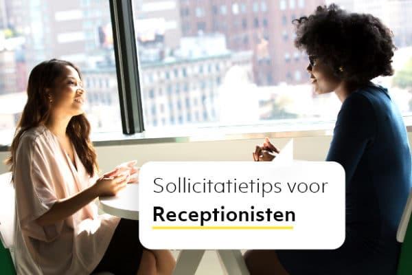 Sollicitatietips voor Receptionisten